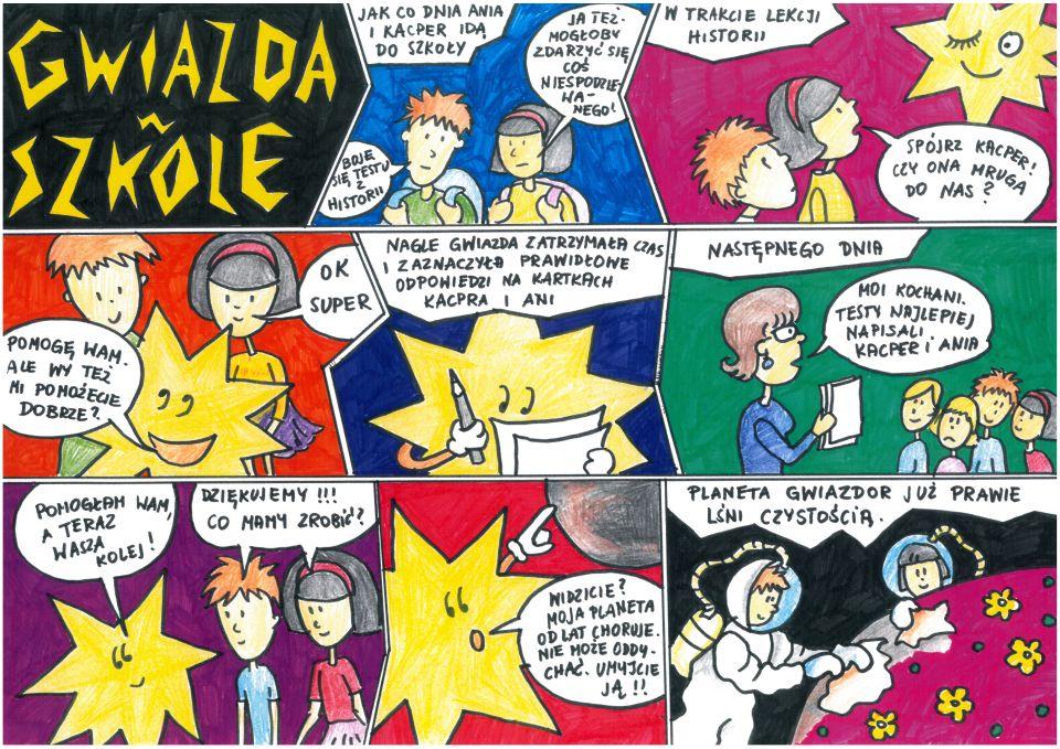 """Rysowany mazakami ikredkami komiks składa się zdziewięciu kadrów. Wpierwszym kadrze złotymi literami naczarnym tle tytuł: """"Gwiazda wszkole"""". Wdrugim kadrze wrogu tekst: """"Jak co dnia Ania iKacper idą doszkoły"""". Naniebieskim tle widziani odpasa wgórę chłopak idziewczyna zplecakami. Mają nietęgie miny. Chłopak mówi: """"Boję się testu zhistorii"""". Dziewczyna mówi: """"Ja też. Mogłoby zdarzyć się coś niespodziewanego"""". Wtrzecim kadrze wrogu tekst: """"W trakcie lekcji historii"""". Naróżowym tle wrogu uśmiechnięta gwiazda mruga jednym okiem. Zaskoczone dzieci patrzą wjej stronę. Dziewczyna mówi: """"Spójrz, Kacper! Czyona mruga donas?"""". Wczwartym kadrze naczerwonym tle stoją dzieci. Przy niechuśmiechnięta gwiazda, któramówi: """"Pomogę wam, alewy też mi pomożecie, dobrze?"""". Dziewczynka odpowiada: """"Ok, super"""". Wpiątym kadrze nagórze tekst: """"Nagle gwiazda zatrzymała czas izaznaczyła prawidłowe odpowiedzi nakartkach Kacpra iAni"""". Nagranatowym tle widać słońce, które trzyma kartki iołówek. Wszóstym kadrze wrogu tekst: """"Następnego dnia"""". Tło zielone. Napierwszym planie nauczycielka wokularach mówi: """"Moi kochani, testy najlepiej napisali Kacper iAnia"""". Wgłębi czwórka dzieci, Kacper iAnia się uśmiechają, jedna dziewczynka jest smutna. Wsiódmym kadrze nafioletowym tle gwiazda mówi dodzieci: """"Pomogłam wam, ateraz wasza kolej!"""". Dzieci mówią razem: """"Dziękujemy!!! Co mamy zrobić?"""". Wósmym kadrze tło czerwone. Przejęta gwiazda pokazuje palcem odległą burą planetę imówi: """"Widzicie? Moja planeta odlat choruje. Niemoże oddychać, umyjcie ją!!"""". Wdziewiątym naczarnym tle dzieci wkosmicznych skafandrach czyszczą ścierkami planetę. Miejsca już umyte są różowe, przystrojone żółtymi kwiatkami izielonymi plamkami zieleni. Nagórze tekst: """"Planeta Gwiazdor już prawie lśni czystością""""."""