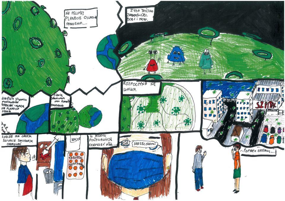 """Rysowany kredkami komiks składa się zjedenastu kadrów. Wpierwszym kadrze białe tło. Zprzodu widoczna duża część zielonej planety zkraterami. Ztyłu fragment zielono-niebieskiej planety. Nagórze tekst: """"Na pewnej planecie onazwie Pandemia..."""" Wdrugim szerokim kadrze wrogu dokończenie: """"… żyła trójka zarazków: Obi, Bob iMobi"""". Wtle czarny kosmos. Większość kadru topowierzchnia Pandemii zwidocznymi zkraterami. Naplanecie stoją trzej bryłowaci kosmici ocienkich kończynach: czerwony, niebieski izielony. Wtrzecim niewielkim kadrze duży fragment zielono-niebieskiej planety iniewielka część planety Pandemia. Wrogu tekst: """"Niestety stworki postanowiły rozpocząć inwazję naplanecie Ziemia"""". Wczwartym kadrze obie planety. Pół Ziemi jest otoczone zieloną masą pochodzą zPandemii. Wrogu tekst: """"Ziemię opanowała moc planety Pandemia"""". Napiątym kadrze Ziemia zmienia kolor nazgniłozielony. Widoczne są zielone wirusy. Wrogu tekst: """"Rozpoczyna się walka"""". Wszóstym kadrze fragment miasta. Widać ulice, wieżowce, parking. Wtle duży budynek, naścianie któregoczerwony napis """"Szpital"""". Wszędzie są zielone wirusy. Wsiódmym kadrze dziewczyna zkitkiem. Stoi bokiem doczytelnika, widać, żekicha. Nagórze tekst: """"Ludzie nacałym świecie zaczynają chorować"""". Wósmym kadrze stolik, naktórymstoją chusteczki higieniczne. Widać postać, którasięga pochusteczki. Obok stolika kosz wypełniony zużytymi chusteczkami. Wrogu fragment łóżka. Wdziewiątym kadrze fragment butelki znapisem """"Kaszel"""" orazblister znapisem: """"Tabletki przeciwcovidowe"""". Wdziesiątym kadrze twarz zasłonięta ochronną maseczką. Wrogu tekst: """"W końcu postanawiają odeprzeć atak…"""", wśrodku kadru tekst: """"maseczkami"""". Wjedenastym kadrze dwie ludzkie postaci, które pozdrawiają się zdużej odległości przezuniesienie rąk. Obok tekst: """"…poprzez dystans…""""."""